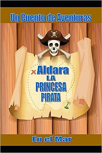 Amazon.com: Aldara: La Princesa Pirata (Spanish Edition) (9781982910402): Cristian Marcelo Cerda Faune: Books