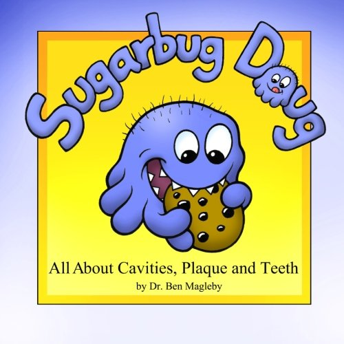 (Sugarbug Doug: All About Cavities, Plaque, and Teeth)