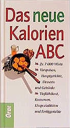 Das neue Kalorien-ABC: 7000 Werte - Vorspeisen, Hauptgerichte ...
