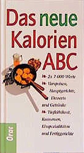 Das neue Kalorien-ABC: 7000 Werte - Vorspeisen, Hauptgerichte, Desserts und Getränke, Tiefkühlkost, Konserven, Eisspezialitäten und Fertiggerichte