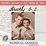 Strictly G.I.: The WWII Letters of Cpl. Wanda M. Renn | Patricia Arnold