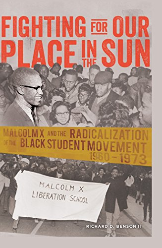 Fighting for Our Place in the Sun: Malcolm X and the Radicalization of the Black Student Movement 1960-1973 (Black Studies and Critical Thinking)