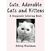 Cute, Adorable Cats and Kittens: A Grayscale Coloring Book