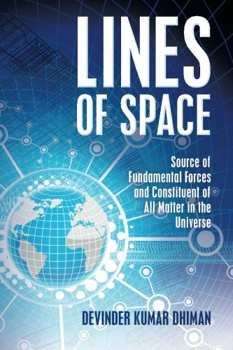 Book: Lines of Space - Source of Fundamental forces and constituent of all matter in the Universe by Devinder Kumar Dhiman