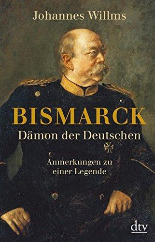 Bismarck - Dämon der Deutschen: Anmerkungen zu einer Legende Mit einem Vorwort zur Taschenbuchausgabe