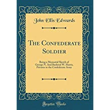 The Confederate Soldier: Being a Memorial Sketch of George N. And Bushrod W. Harris, Privates in the Confederate Army (Classic Reprint)