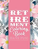 img - for Retirement Coloring Book: Funny Cute Retirement Coloring Book: Perfect Ideas Retire Inspired, Retirement Gifts For Him, Her, Men, Women, Mom, Dad, ... Joy, Stress Relief, Meditation, Mindful book / textbook / text book