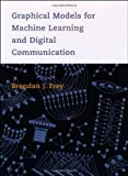 Graphical Models for Machine Learning and Digital Communication (Adaptive Computation and Machine Learning) (Adaptive Computation and Machine Learning Series)