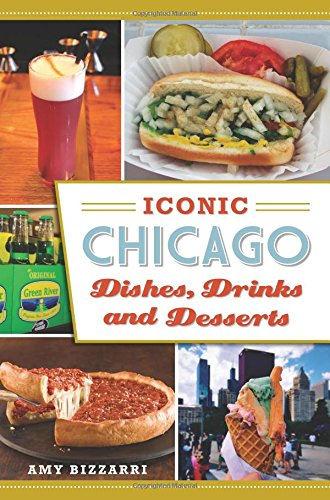 Iconic Chicago Dishes, Drinks and Desserts (American Palate) by Amy Bizzarri