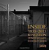 Inside Kingston Penitentiary (1835 - 2013): Geoffrey James [Hardcover]