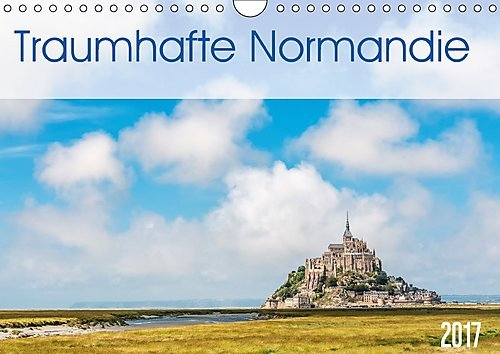 Traumhafte Normandie (Wandkalender 2017 DIN A4 quer)