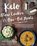 Keto Slow Cooker & One-Pot Meals: 100 Simple & Delicious Low-Carb, Paleo and Primal Friendly Recipes for Weight Loss and Better Health