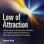Law of Attraction: 4 Easy Steps to Successfully Manifest Your Dreams Using the Power of Affirmation and Positive Thoughts, The Secret to Money, Love, Weight Loss and More | Stephens Hyang