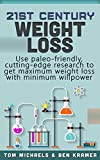 21st Century Weight Loss - Use Paleo-friendly, cutting-edge research to get maximum weight loss with minimum willpower