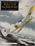 img - for German Fighter Ace Walter Nowotny:: An Illustrated Biography book / textbook / text book