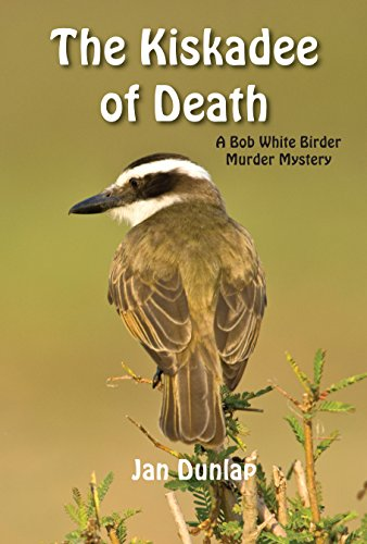 The Kiskadee of Death (Bob White Birder Murder Mysteries Book 7)