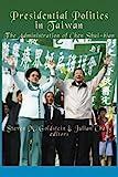 Presidential Politics in Taiwan, Steven M. Goldstein & Julian Chang, editors, 1599880148