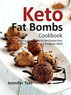 Keto Fat Bombs Cookbook: Sweet & Savory Snacks for Gluten-Free, Grain-Free, Paleo, Low-Carb and Ketogenic Diets