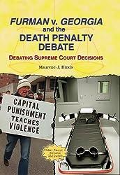 Furman V. Georgia and the Death Penalty Debate: Debating Supreme Court Decisions