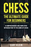 Chess: The Ultimate Guide for Beginners: A comprehensive and simplified introduction to the game of chess (openings, tactics, strategy)