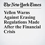 Yellen Warns Against Erasing Regulations Made After the Financial Crisis | Binyamin Appelbaum