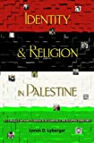 Identity and Religion in Palestine : The Struggle Between Islam, Lybarger, 0691155429