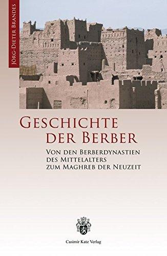 Geschichte der Berber. Von den Berberdynastien des Mittelalters zum Maghreb der Neuzeit