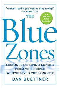 The Blue Zones: Lessons for Living Longer From the People Who've Lived the Longest by Dan Buettner (2009-04-21)