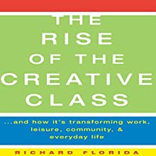 The Rise of The Creative Class: And How It's Transforming Work, Leisure, Community and Everyday Life Audiobook by Richard Florida Narrated by Mark Boyett