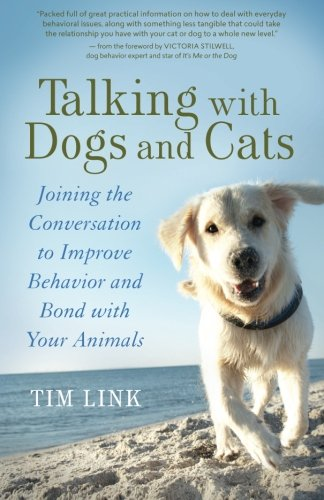 Talking with Dogs and Cats: Joining the Conversation to Improve Behavior and Bond with Your Animals