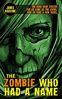 The Zombie Who Had a Name by [Aquilone, James]
