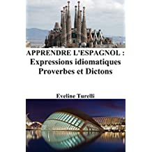 Apprendre l'Espagnol : Expressions idiomatiques ‒ Proverbes et Dictons (French Edition)
