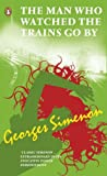 Front cover for the book The Man Who Watched Trains Go By by Georges Simenon