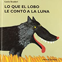 Lo Que el Lobo Le Conto a la Luna / What the Wolf Told the Moon