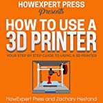 How to Use a 3D Printer |  HowExpert Press,Zachary Hestand