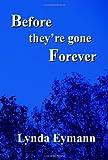 Before They're Gone Forever, Lynda Eymann, 0977818640
