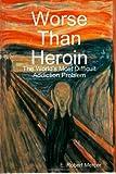 Worse Than Heroin, E. Robert Mercer, 143571685X