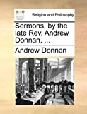 Sermons, by the Late Rev Andrew Donnan, Andrew Donnan, 1140743058