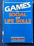 Games for Social and Life Skills, Bond, T., 0091625416