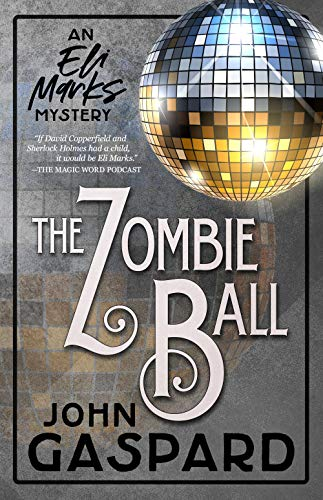 The Zombie Ball: (An Eli Marks Mystery Book 6) (The Eli Marks Mysteries) by [Gaspard, John]