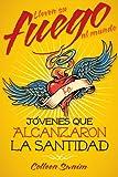 Lleven su fuego al mundo: Jóvenes que alcanzaron la santidad (Spanish Edition)