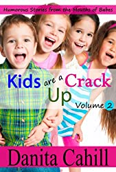 KIDS ARE A CRACK UP - HUMOROUS STORIES FROM THE MOUTHS OF BABES, VOLUME 2