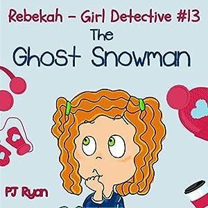 Rebekah - Girl Detective #13: The Ghost Snowman Audiobook