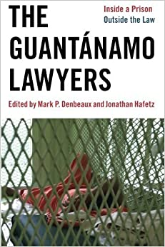 The Guant?namo Lawyers: Inside a Prison Outside the Law by Jonathan Hafetz (2011-03-04)