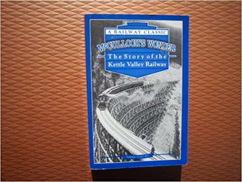 Book McCulloch's Wonder: The Story of the Kettle Valley Railway (Railway Classic)