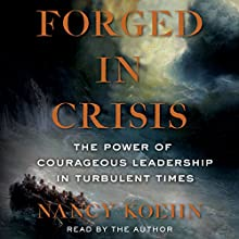 Forged in Crisis: The Power of Courageous Leadership in Turbulent Times Audiobook by Nancy Koehn Narrated by Nancy Koehn