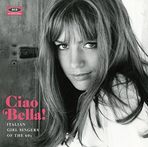 Ciao Bella! - Italian Girl Singers Of The 60s (60s Italian)