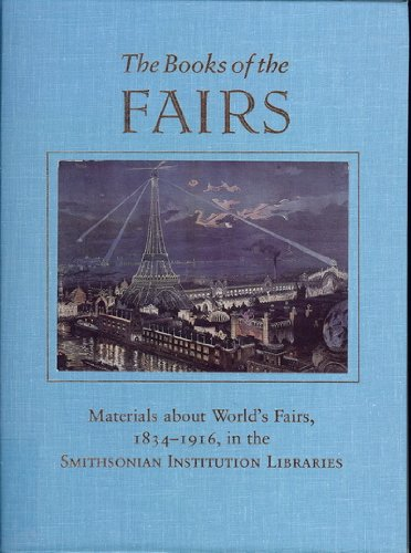 The Books of the Fairs: Materials About World's Fairs, 1834-1916, in the Smithsonian Institution Libraries (Smithsonian Institution Libraries Resear)