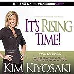 It's Rising Time!: What It Really Takes for the Reward of Financial Freedom | Kim Kiyosaki