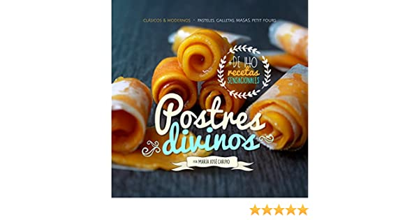 Postres Divinos: Clásicos & Modernos: Pasteles, Galletas, Masas, Petit Fours (Spanish Edition) - Kindle edition by M. J. Carpio.